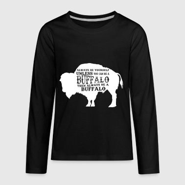 Montana Cans Always Be Yourself Unless You Can Be A Buffalo, Bison Gift, Buffalo - Kids' Premium Long Sleeve T-Shirt