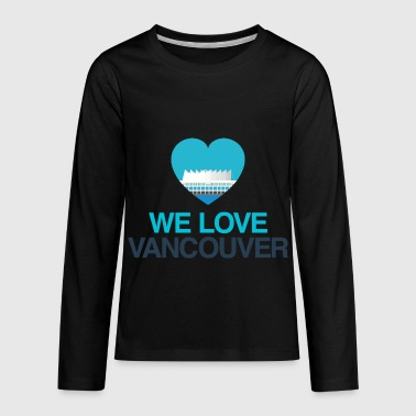 We love Vancouver Canada - Kids' Premium Long Sleeve T-Shirt