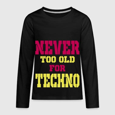 never too old for techno - Kids' Premium Long Sleeve T-Shirt