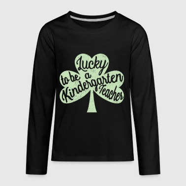Lucky To Be A Kindergarten Teacher Lucky to be a Kindergarten Teacher St Patrick's Day - Kids' Premium Long Sleeve T-Shirt