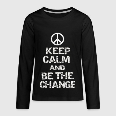 Keep Calm and Be The Change - Kids' Premium Long Sleeve T-Shirt