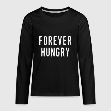 Always hungry - Forever hungry - Kids' Premium Long Sleeve T-Shirt