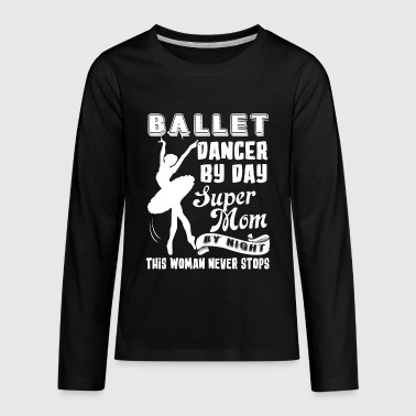 Ballet Dancer Mom Shirt - Kids' Premium Long Sleeve T-Shirt
