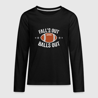 Fall Ball Falls Out Balls Out - Kids' Premium Long Sleeve T-Shirt