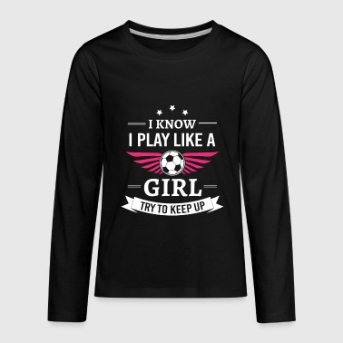 Soccer Play like a girl - Kids' Premium Long Sleeve T-Shirt