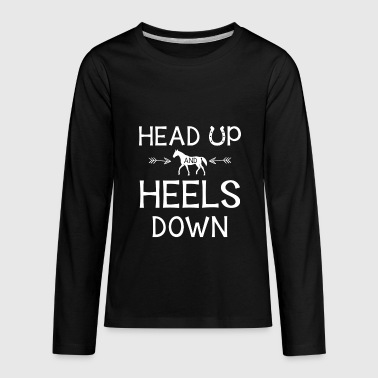 Head up and Heels down - horse fan  - Kids' Premium Long Sleeve T-Shirt