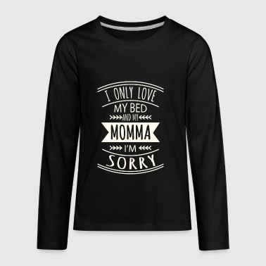 I only love my bed and my Momma i'm sorry - Kids' Premium Long Sleeve T-Shirt