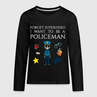 Forget superhero I want to be a Policeman - Kids' Premium Long Sleeve T-Shirt