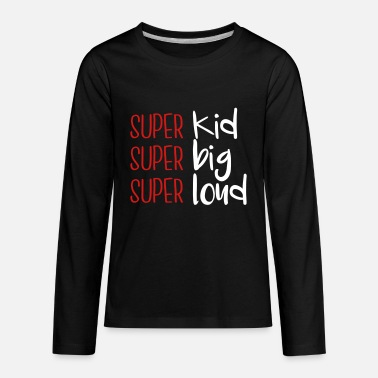 Super Kids Super kid Super big Super loud - Kids' Premium Long Sleeve T-Shirt