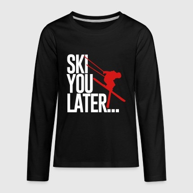 Ski you later - Snowboarder -Snowboarding Gift - Kids' Premium Long Sleeve T-Shirt