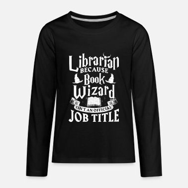 Book Library Librarian Books Book Wizard Librarians - Kids' Premium Long Sleeve T-Shirt