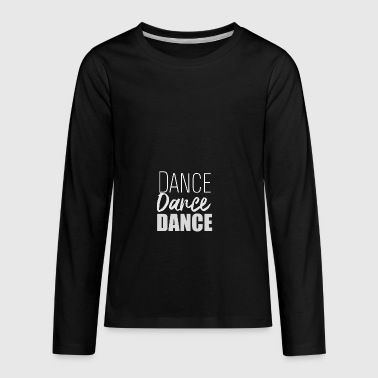 Dance Dance Dance - Kids' Premium Long Sleeve T-Shirt