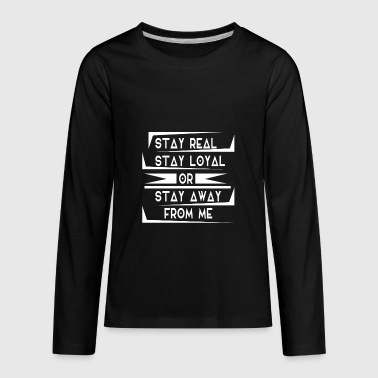 Stay Loyal Stay Real Stay Loyal or stay away from me - Kids' Premium Long Sleeve T-Shirt