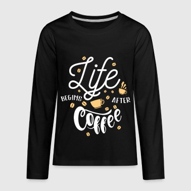 Life Begins After Coffee - Kids' Premium Long Sleeve T-Shirt
