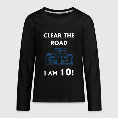 GIFT - CLEAR THE ROAD 10 YEARS OLD BIRTHDAY SHIRT - Kids' Premium Long Sleeve T-Shirt