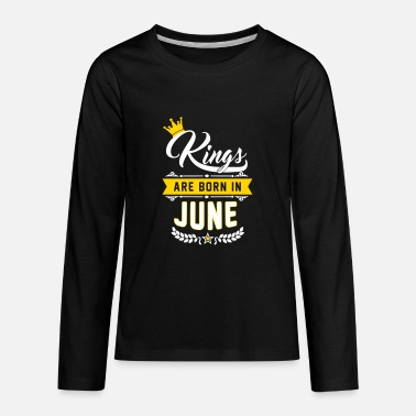 Kings Are Born In June Kings are born in June - Kids' Premium Long Sleeve T-Shirt