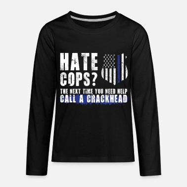 Law Enforcement Hate cops? The next time you need help call a crac - Kids' Premium Long Sleeve T-Shirt
