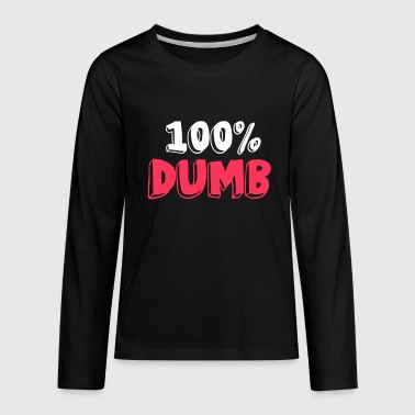 Dumb Kid Feelin Good Dumb Tshirt Design 100% dumb - Kids' Premium Long Sleeve T-Shirt