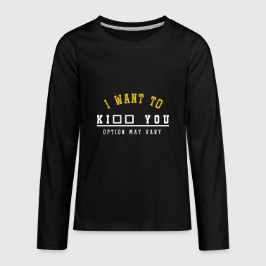 Funny Sayings I Want To - Kids' Premium Long Sleeve T-Shirt