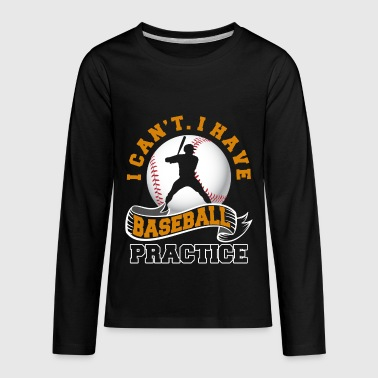 I Have Practice I CAN'T I HAVE BASEBALL PRACTICE - Kids' Premium Long Sleeve T-Shirt