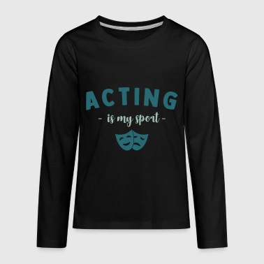 Motivate Statement Acting is my sport statement motivational - Kids' Premium Long Sleeve T-Shirt