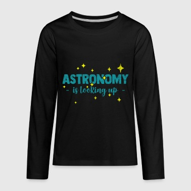 Astronomy Quotes Astronomy is looking up funny quote gift - Kids' Premium Long Sleeve T-Shirt