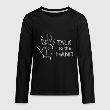 Talk To The Hand - Kids' Premium Long Sleeve T-Shirt