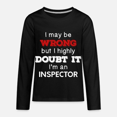 Fathers Day I May Be Wrong But I Highly Doubt It I'm Inspector - Kids' Premium Longsleeve Shirt