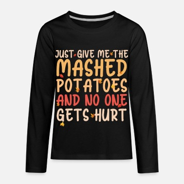 Just Give Me The Mashed Potatoes Funny Thanksgivin - Kids' Premium Longsleeve Shirt