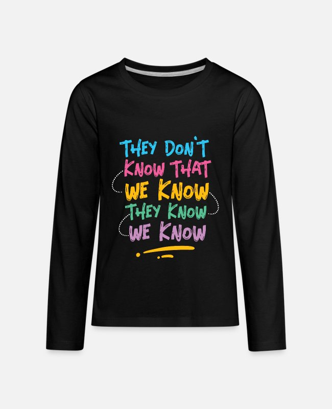 Dont Long-Sleeved Shirts - They Don't Know That We Know They Know We Know - Kids' Premium Longsleeve Shirt black