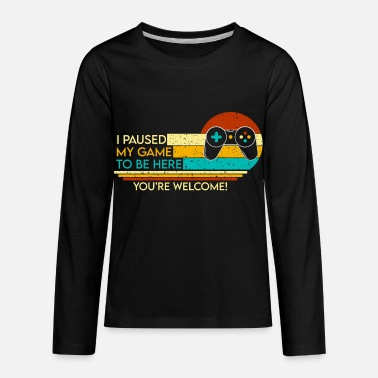 Welcome I Paused My Game To Be Here Gamers - Kids' Premium Longsleeve Shirt