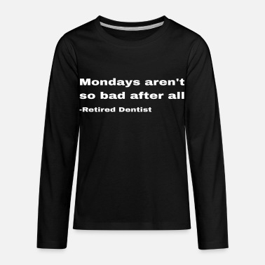 Monday Funny Retired Dentist Retirement Quote Mondays - Kids' Premium Longsleeve Shirt