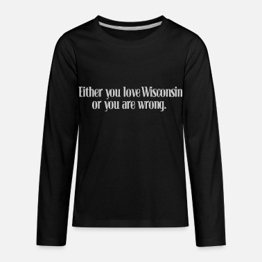 Wisconsin Funny Funny Either Love Wisconsin or Wrong - Kids' Premium Longsleeve Shirt