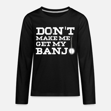 Dixieland Don't Make Me Get My Banjo Bluegrass Musical Gifts - Kids' Premium Longsleeve Shirt
