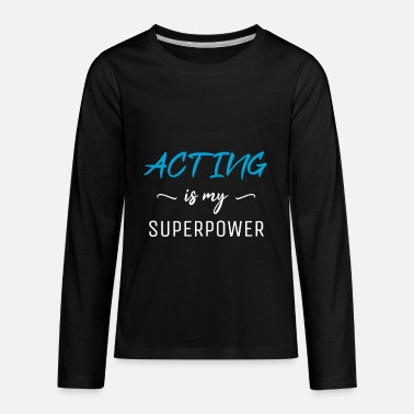Actress Acting Is My Superpower T-Shirt, Actress Gift - Kids' Premium Longsleeve Shirt