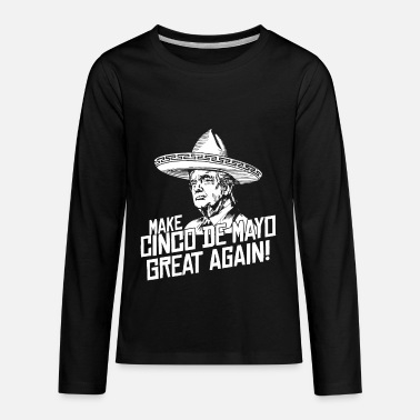 Make Cinco De Mayo Great Again Donald Trump Mexico Design - Kids' Premium Longsleeve Shirt