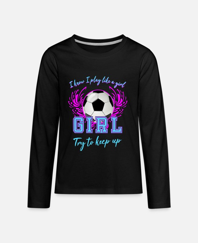 Play Long-Sleeved Shirts - I know i play like a girl try to Soccer Shirt - Kids' Premium Longsleeve Shirt black