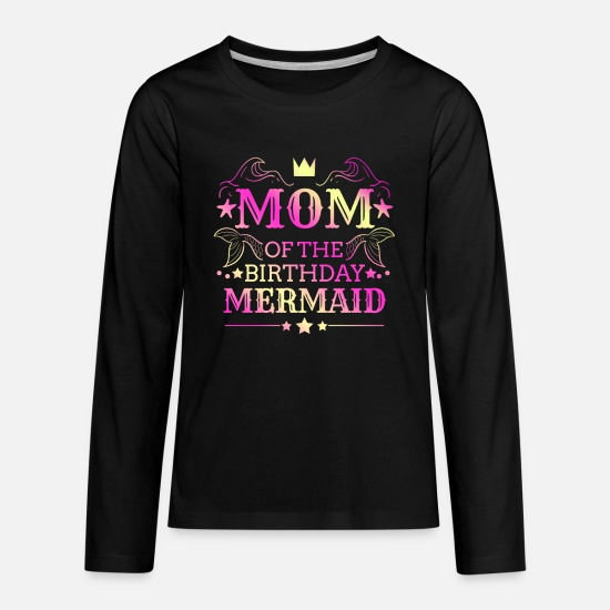 Mermaid T-Shirts - Mom of the Birthday Girl graphic - Mermaid Bday - Kids' Premium Longsleeve Shirt black