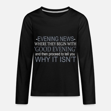 Good Evening Evening News Where A Good Evening Is Not T-Shirt - Kids' Premium Longsleeve Shirt