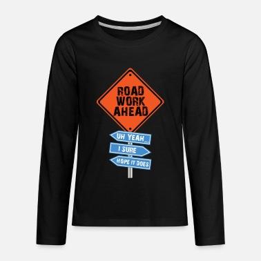 5faaad78 Roadwork Road Work Ahead I Hope It Does Funny Vine Toddler Premium T ...