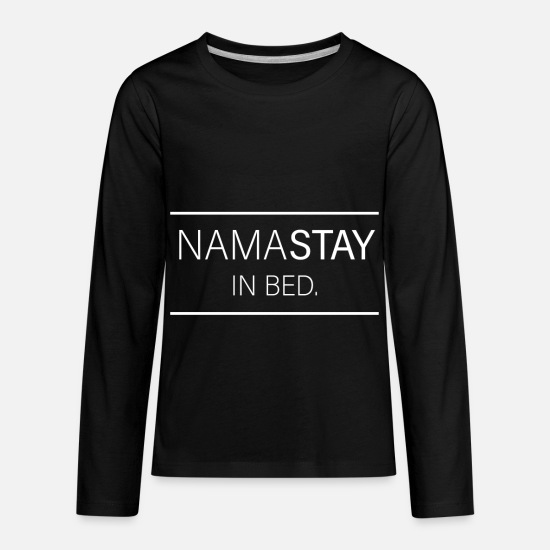 Typography T-Shirts - NamaStay In Bed - Kids' Premium Longsleeve Shirt black