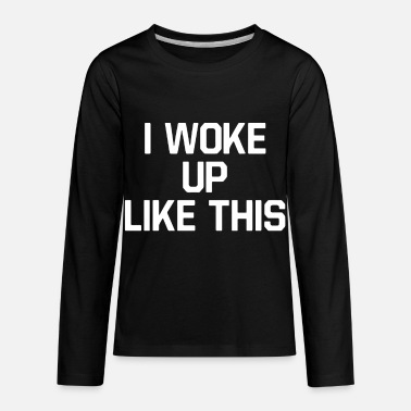 I Woke Up Like This Women Long Sleeve Style Fashio - Kids' Premium Longsleeve Shirt