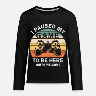 Welcome I paused my game to be here - Kids' Premium Longsleeve Shirt