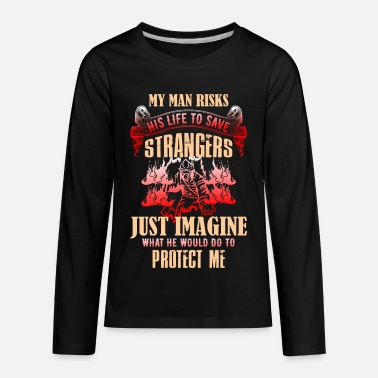 Firefighter - My man risks his life to save - Kids' Premium Longsleeve Shirt