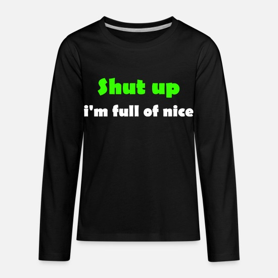 Mouth Shut T-Shirts - Shut up - i'm full of nice - Kids' Premium Longsleeve Shirt black