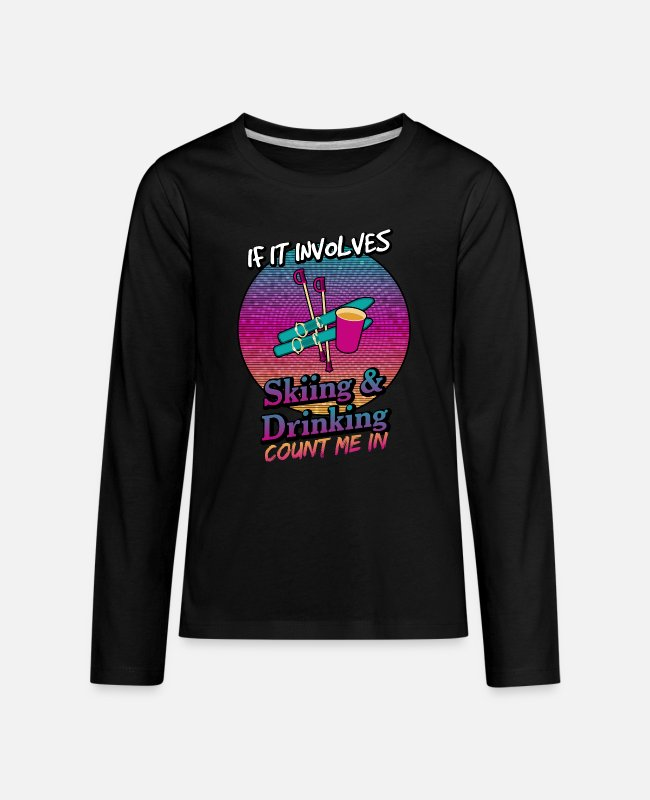 Schland Long-Sleeved Shirts - If It Involves Skiing and Drinking Count Me In - Kids' Premium Longsleeve Shirt black