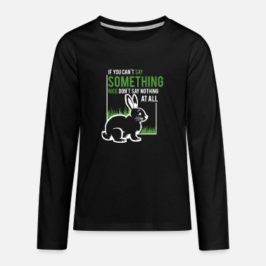 if you dont say something nice dont say nothing a - Kids' Premium Longsleeve Shirt