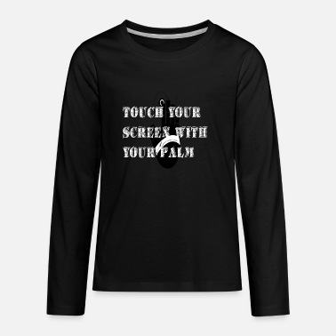 touch your screen with your palm - Kids' Premium Longsleeve Shirt