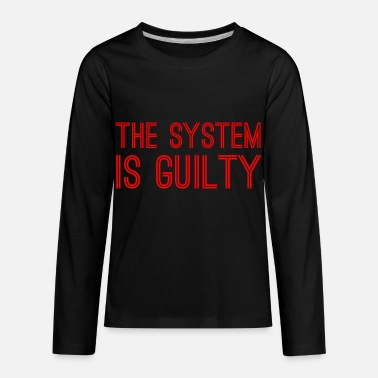 Anti Capitalist Anti-Capitalist Gift - The System I Guilty - Kids' Premium Longsleeve Shirt