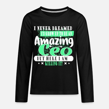 Founder I NEVER DREAMED I WOULD GROW UP TO BE A CEO - Kids' Premium Longsleeve Shirt